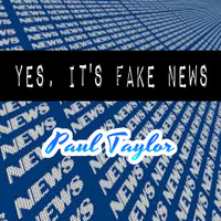 Paul Taylor - Yes, It's Fake News