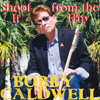 Bobby Caldwell - Shoot It from the Hip