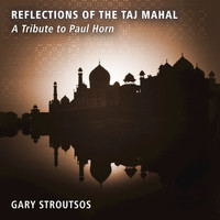 Gary Stroutsos - Reflections of the Taj Mahal - A Tribute to Paul Horn