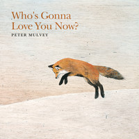 Peter Mulvey - Who's Gonna Love You Now?