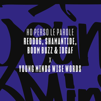 Young Minds Wise Words with Reddog, Boom Buzz, Shamantide, Idgaf - Ho perso le parole