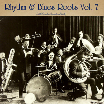 Various Artists - Rhythm & Blues Roots Vol. 7 (All Tracks Remastered 2018)