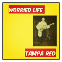 Tampa Red - Worried Life