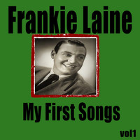Frankie Laine - My First Songs, Vol. 1 (Explicit)