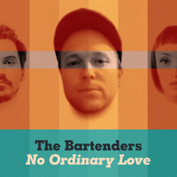 The Bartenders - No Ordinary Love