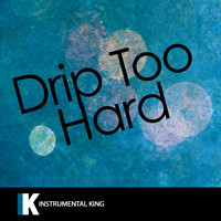 Instrumental King - Drip Too Hard (In the Style of Lil Baby & Gunna) [Karaoke Version]