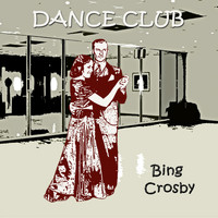 Bing Crosby - Dance Club
