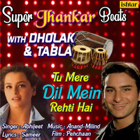 Abhijeet - Tu Mere Dil Mein Rehti Hai (Super Jhankar Beats With Dholak And Tabla)