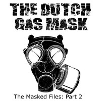 The Dutch Gas Mask - The Masked FIles Part: 2