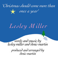 Lesley Miller - Christmas Should Come More Than Once a Year
