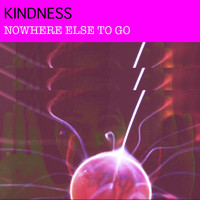 Kindness - Nowhere Else to Go