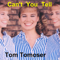 Tom Tomoser - Can't You Tell