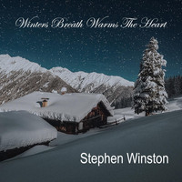 Stephen Winston - Winters Breath Warms the Heart