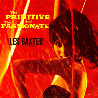 Les Baxter - The Primitive And The Passionate (Remaster)