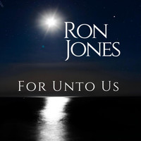 Ron Jones - For Unto Us