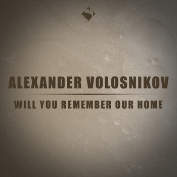 Alexander Volosnikov - Will You Remember Our Home