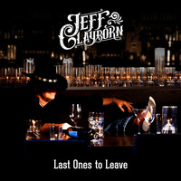 Jeff Clayborn - Last Ones to Leave