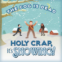 The Cog is Dead - Holy Crap, It's Snowing!