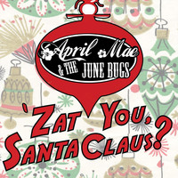 April Mae & the June Bugs - Zat You, Santa Claus?