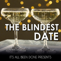 It's All Been Done - The Blindest Date