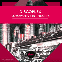 Discoplex - Lokomotiv / In The City