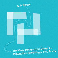 D.B. Rouse - The Only Designated Driver in Milwaukee Is Having a Pity Party