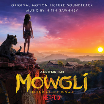 NITIN SAWHNEY - Mowgli: Legend of the Jungle (Original Motion Picture Soundtrack)