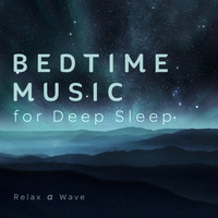 Relax α Wave - Bedtime Music for Deep Sleep