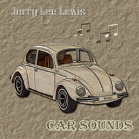Jerry Lee Lewis - Car Sounds