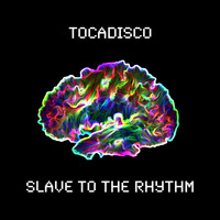 Tocadisco - Slave to the Rhythm