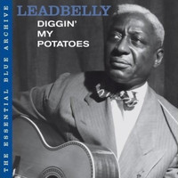 Leadbelly - The Essential Blue Archive: Diggin' My Potatoes