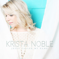 Krista Noble - Jesus Called My Name