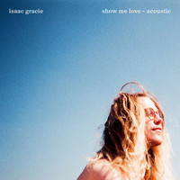 Isaac Gracie - show me love (acoustic)