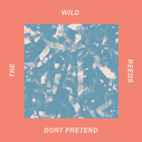 The Wild Reeds - Don't Pretend