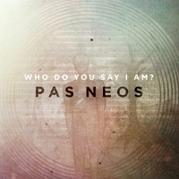Pas Neos - Who Do You Say I Am?