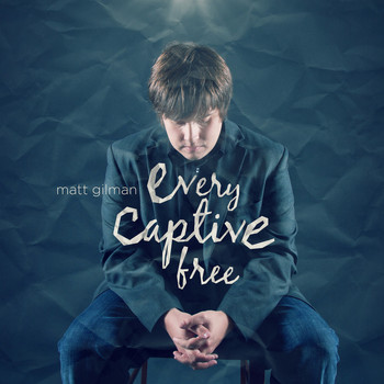 Matt Gilman - Every Captive Free