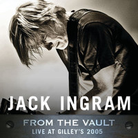 Jack Ingram - From The Vault: Live At Gilley's 2005