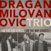 Dragan Milovanovic Trio - On the Bop Street