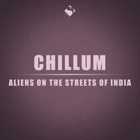 Chillum - Aliens on the Streets of India