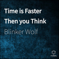 Blinker Wolf - Time is Faster Then you Think