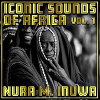 Nura M. Inuwa - Iconic Sounds of Africa Vol, 1