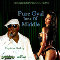 Captain Barkey - Pure Gyal Inna Di Middle - Single