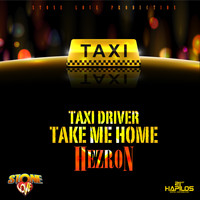 Hezron - Taxi Driver Take Me Home - Single