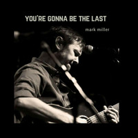 Mark Miller - You're Gonna Be the Last