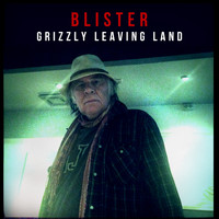 Blister - Grizzly Leaving Land