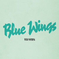 Wild Nothing - Blue Wings