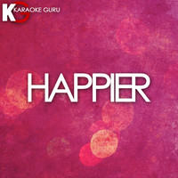 Karaoke Guru - Happier (Originally Performed by Marshmello & Bastille) (Karaoke Version)