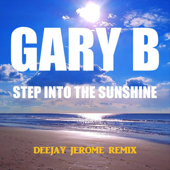 Gary B - Step into the Sunshine (Deejay Jerome Remix)