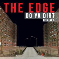 The Edge - Do Ya Dirt (Remixed)