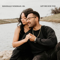 Reginald Wiseman, Sr. - Let Me Rub You